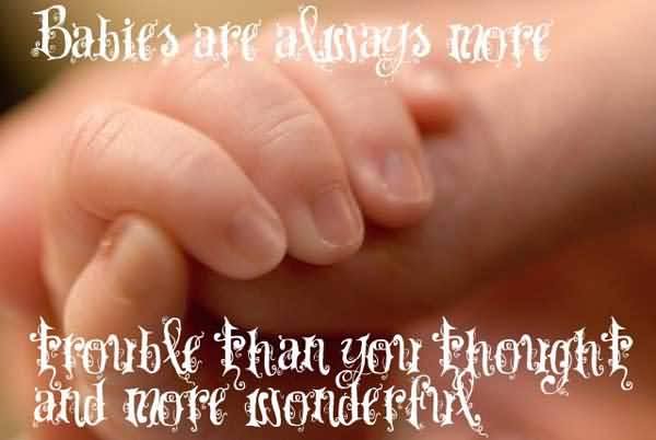 Babies Are Always More Trouble Than You Thought And More Wonderful