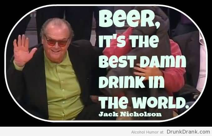 Beer Its The Best Damn Drink In The World Jack Nicholson