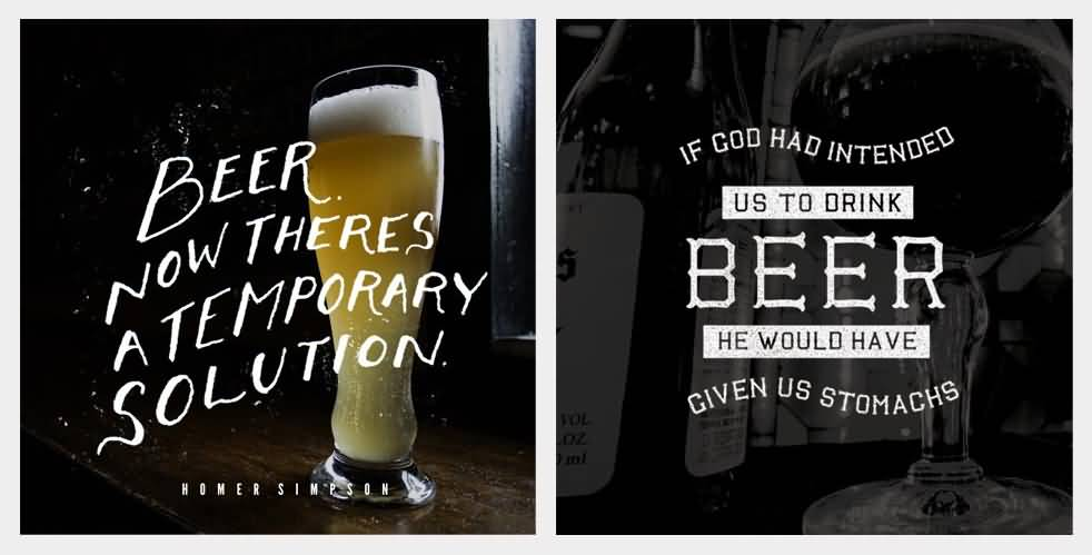Beer Now Theres A Temporary Solution If God Had Intended Us To Drink Beer He Would Have Given Us Stomachs