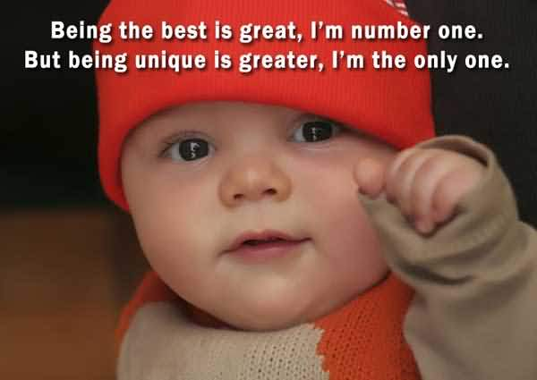 Being The Best Is Great Im Number One But Being Unique Is Greater Im The Only One