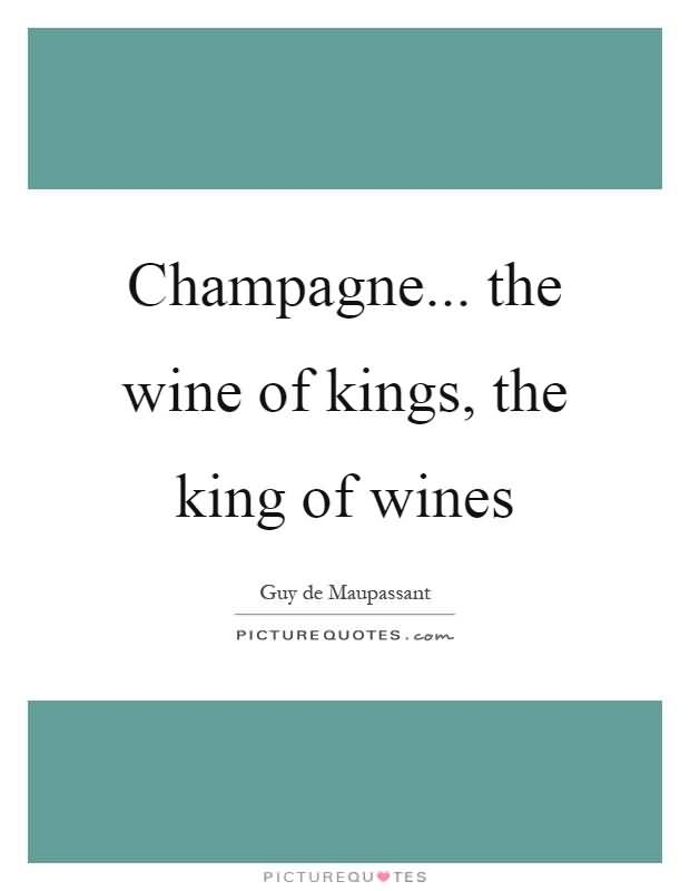 Champagne The Wine Of Kings The King Of Wines