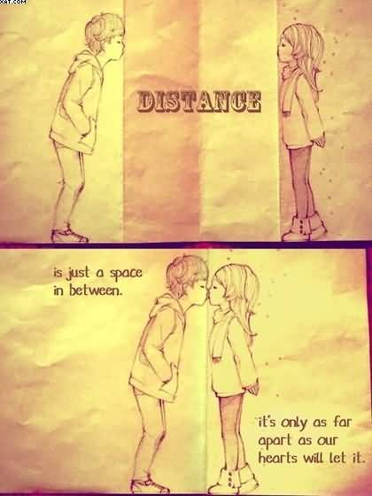 Distance Is Just A Space In Betwee Its Only As Far Apart As Our Hearts Will Let It