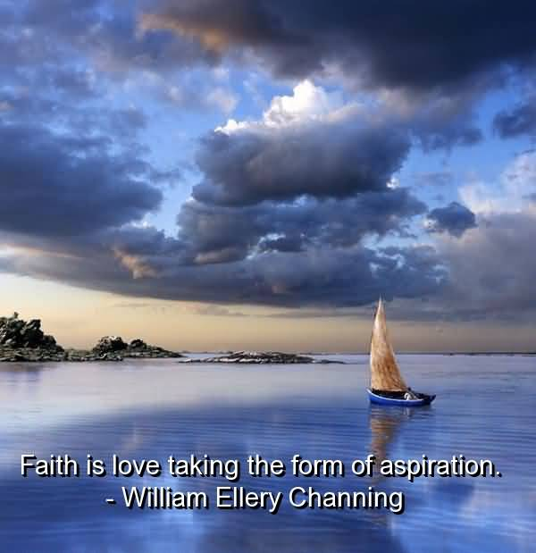 Faith Is Love Taking The From Of Aspiration William Ellery Channing