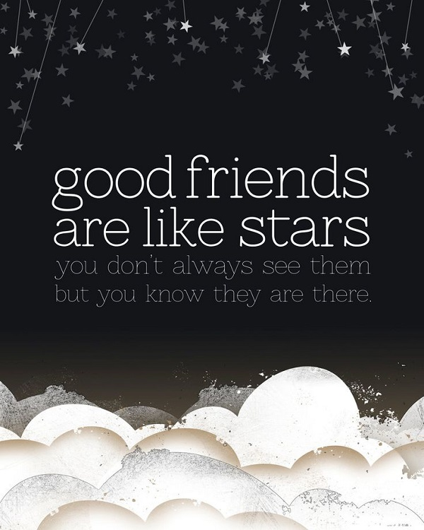 good friends are like stars you dont always see them but you know they are thers.Short Best Friend Quotes