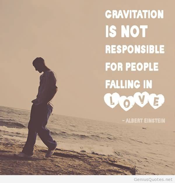 Gravitation Is Not Responsible For People Falling In Love Albeat Einstein