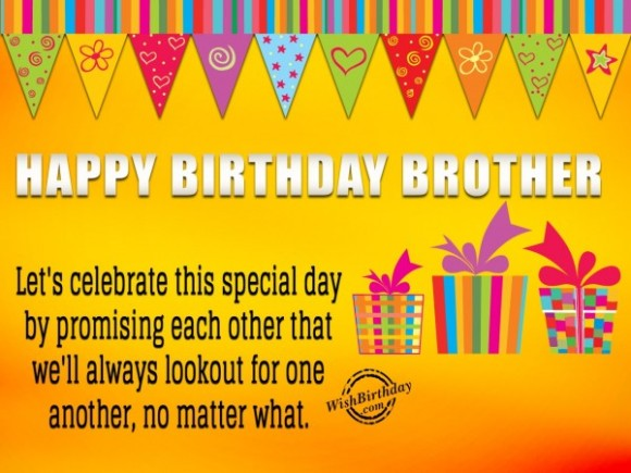 haapy birthday borther lets celebrate thid special day by promising each other that we'll always lookoout for one another, no matter what.