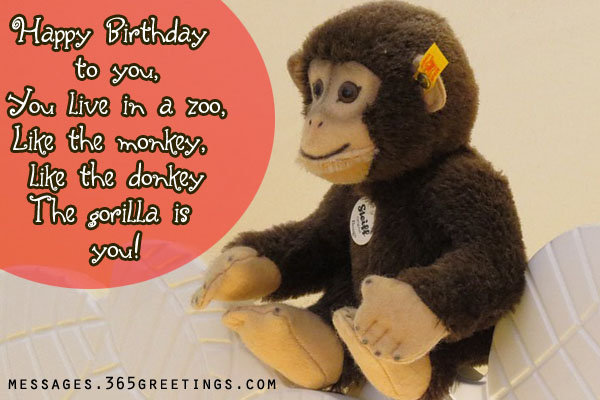 happy birthday to you, you live in a zoo, like the monkey, like the donkey the gorilla is you