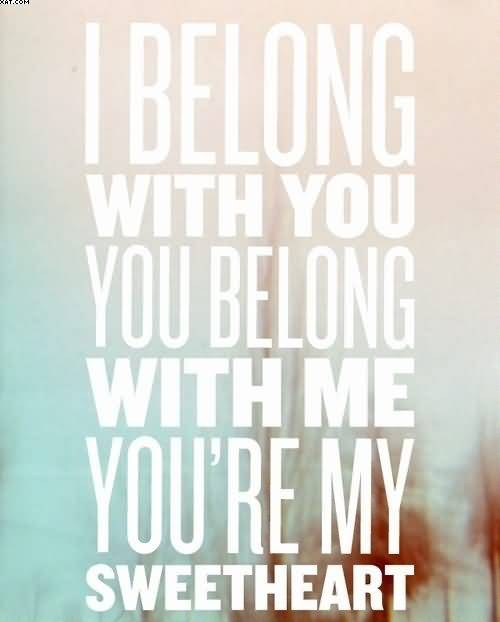 I Belong With You Belong With Me Youre My Sweetheart