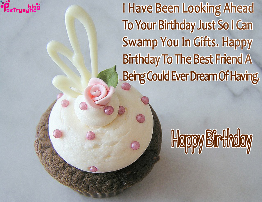 52 most amazing birthday quotes for friends loved ones i have been looking ahead to your birthday just fo i can swamp you in gifts kristyandbryce Choice Image