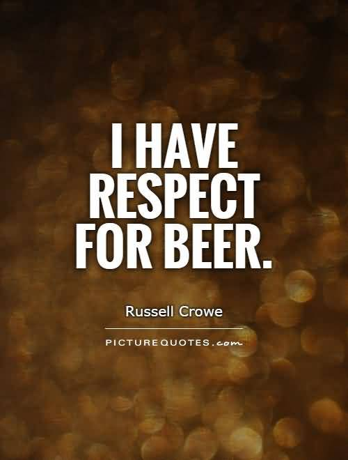 I Have Respect For Beer Russel Crowe