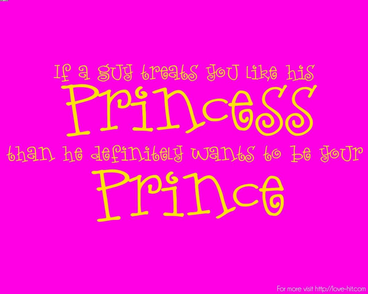 If A Guy Treats You Like His Princess Than He Definitely Wants To Be Your Prince