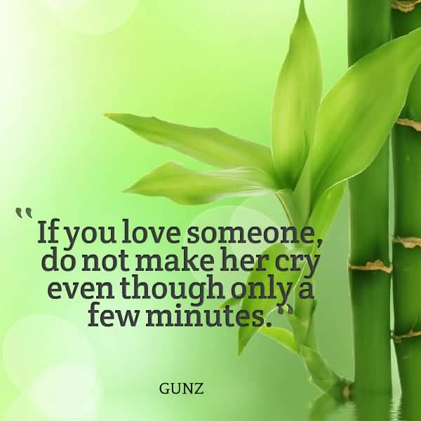 If You Love Someone Do Not Make Her Cry Even Though Only A Few Minutes