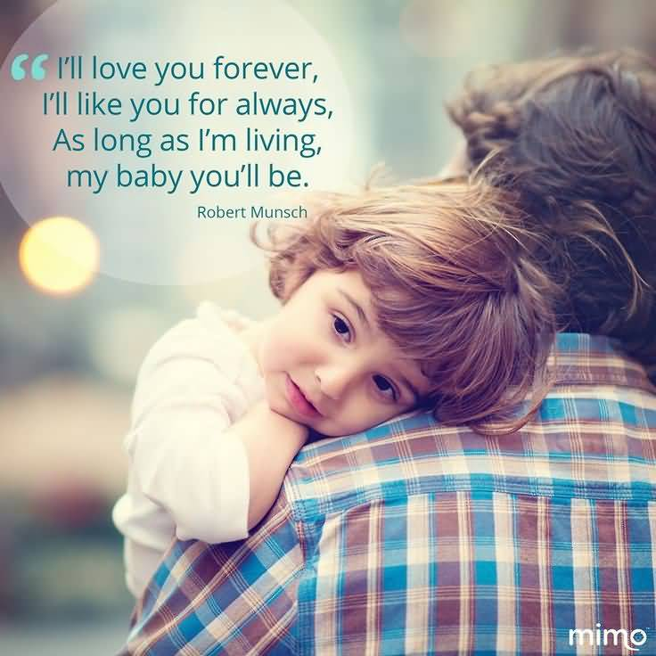 Ill Love You Forever Ill You For Always As Long As Im Living My Baby Youll Be Robert Munsch