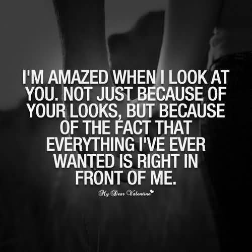 Im Amazed When I Look At You Not Just Becase Of Your Looksbut Because Of The Fact That Everything Lve Ever Wanted Is Right In Front Of Me