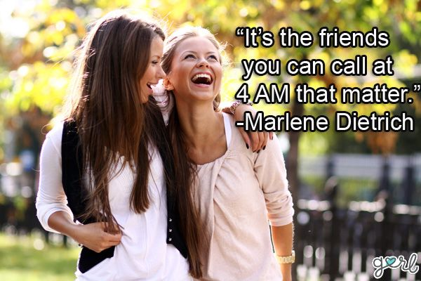 it's the friens you can call at 4am that matter. marlene dietch