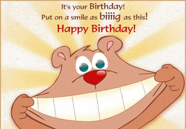 it's your birthday put on a smile as biiing as this happy birthday