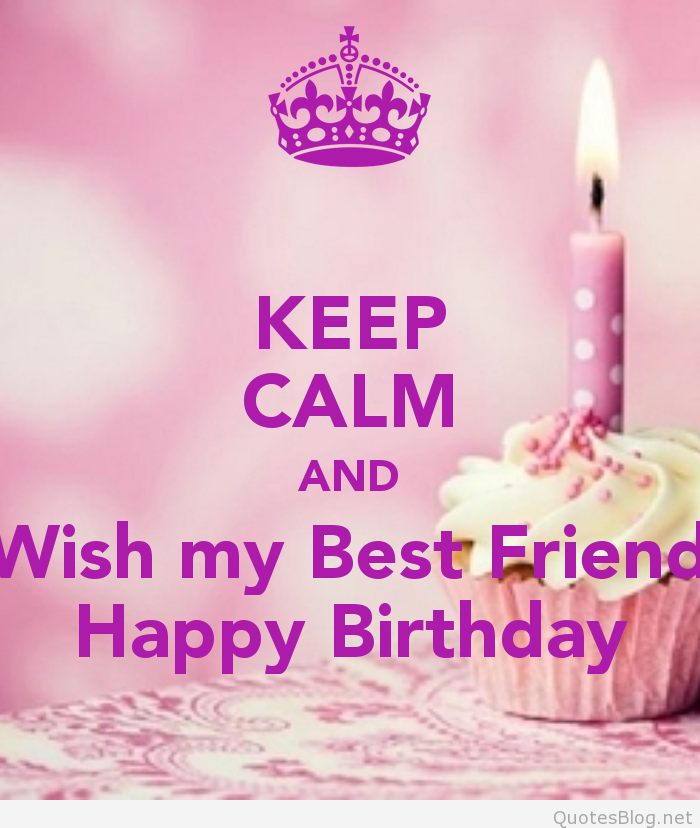 keep clam and wish my best friend happy birthday Birthday Quotes For Friends