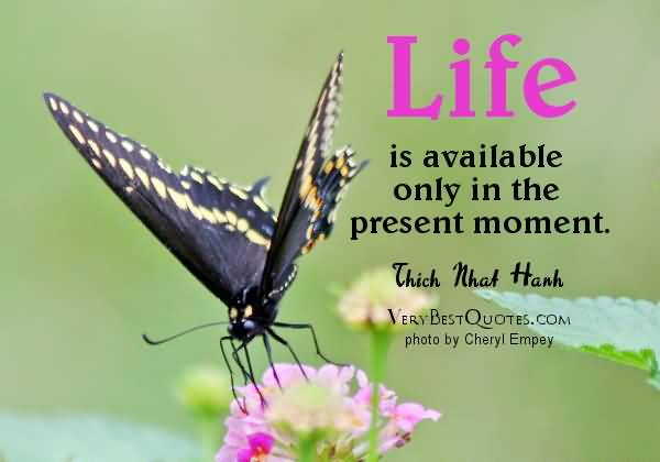 Life Is Available Only In The Present Moment Thich Nath Hanh