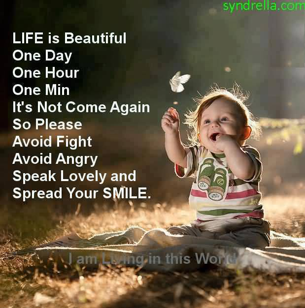 Life Is Beautiful One Day One Hour One Min Its Not Come Again So Please Avoid Fight Avoid Angry Speak Lovely And Spread Your Smile