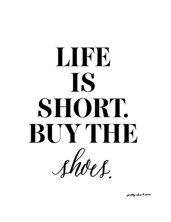 Life Is Short Buying The Shoes