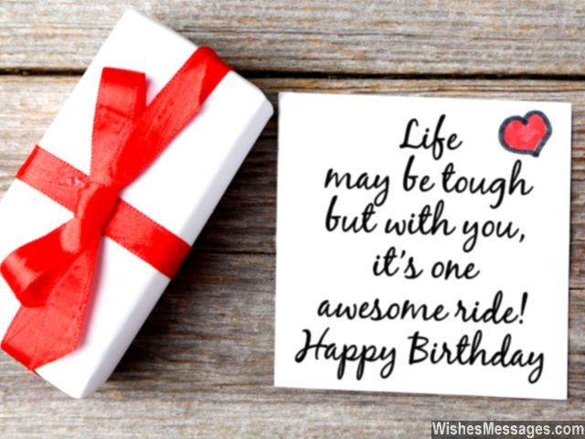 life may be tough but with you, it's one awesome ride. happy birthday