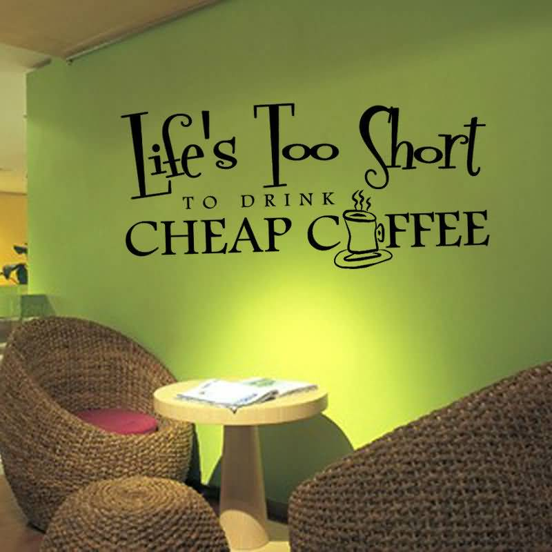Lifes Too Short To Drink Cheap Coffee