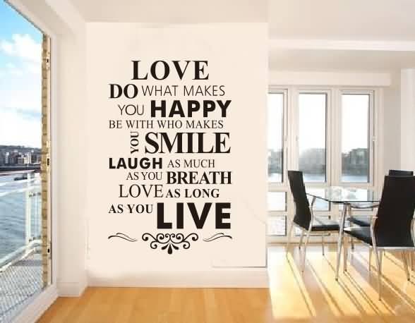 Love Do What Makes You Happy Be With Who Makes You Smile Laugh As Much As You Breath Love As Long As You Live