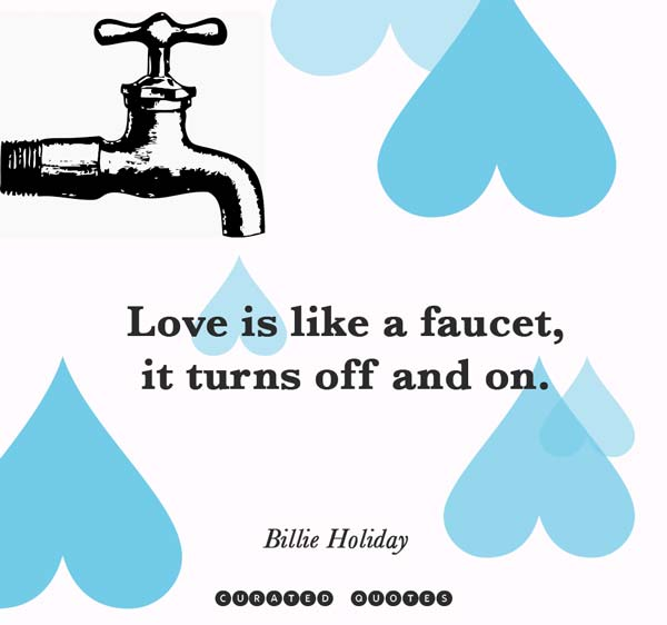Love Is Like A Faucet It Turns Off And On Billie Holiday