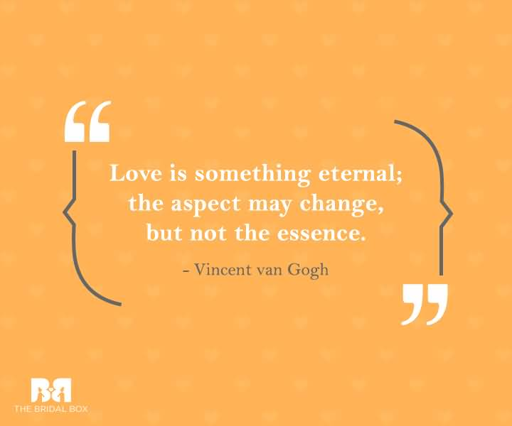 Love Is Something Eternal The Aspect May Change But Not The Essence Vincent Van Gogh