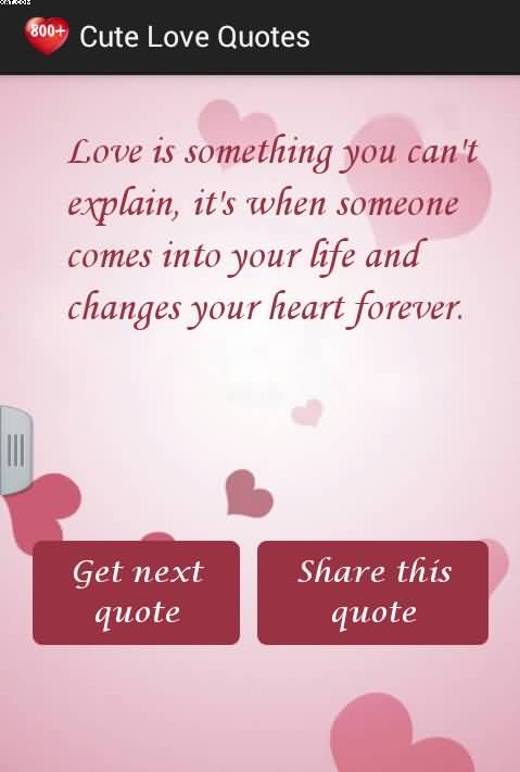Love Is Something You Cant Explain Its When Someone Comes Into Your Life And Changes Your Heart Forever