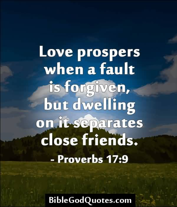 Love Prospers When A Fault Is Forgiven But Dwelling On It Separates Close Friends
