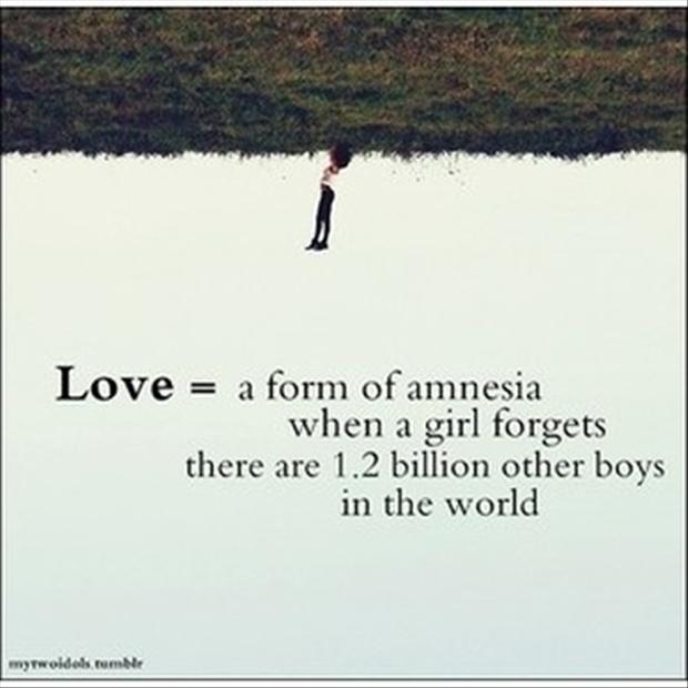 Lovea Form Of Amnesia When A Girl Forgets There Are 1 2 Billion Other Boys In The World