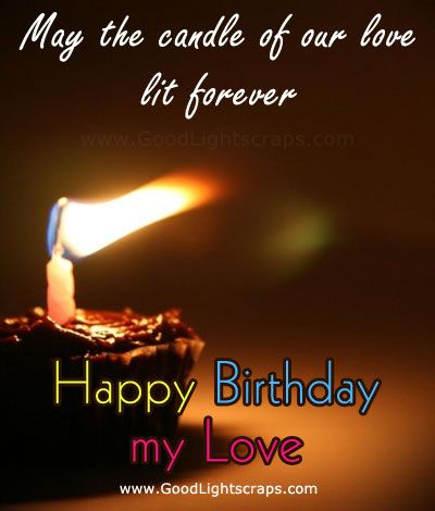 may the candle of our love lit forever happy birthday my love