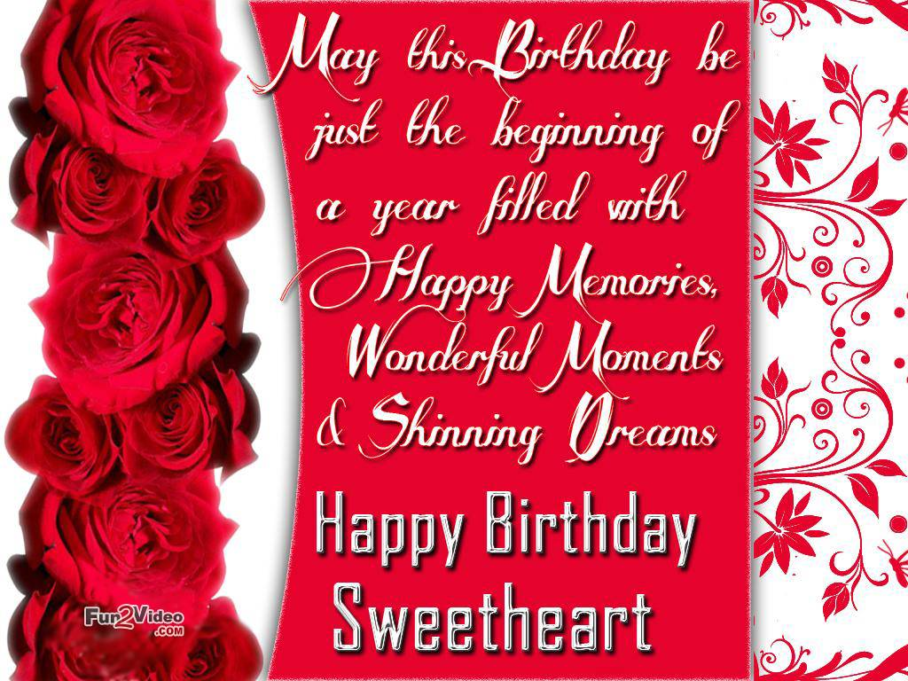 may this birthday be just the beginning of a year filled with happy memories, wonderful moments shinning oreams. happy birthday sweetheart.