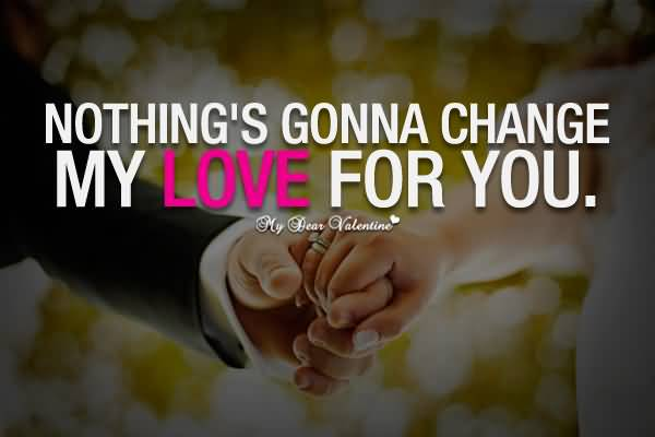Nothings Gonna Change My Love For You