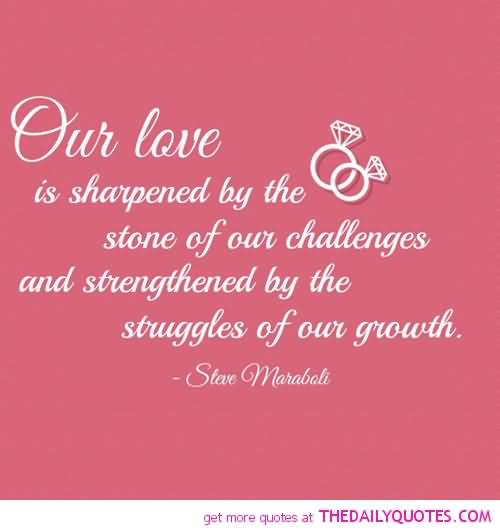 Our Love Is Sharpened By The Stone Of Our Challenges And Strengthened By The Struggles Of Our Growth Steve Morabolt