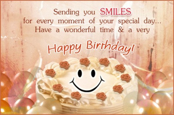 sending you smiles for every momet of your special day... have a woderful time & a very happy brithday.