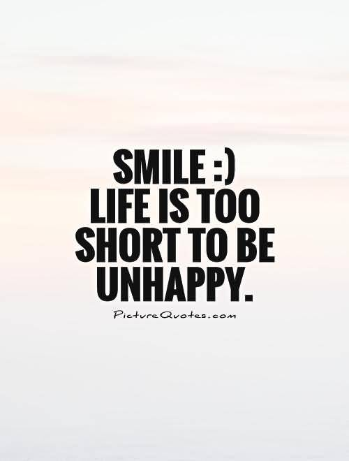 smile Life Is Too Short To Be Unhappy