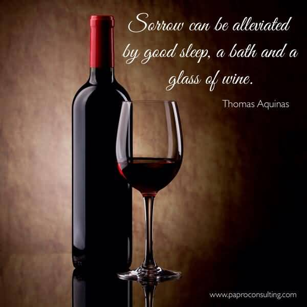 Sorrow Can Be Alleviated By Good Sleep A Bath And A Glass Of Wine Thomes Aquinas