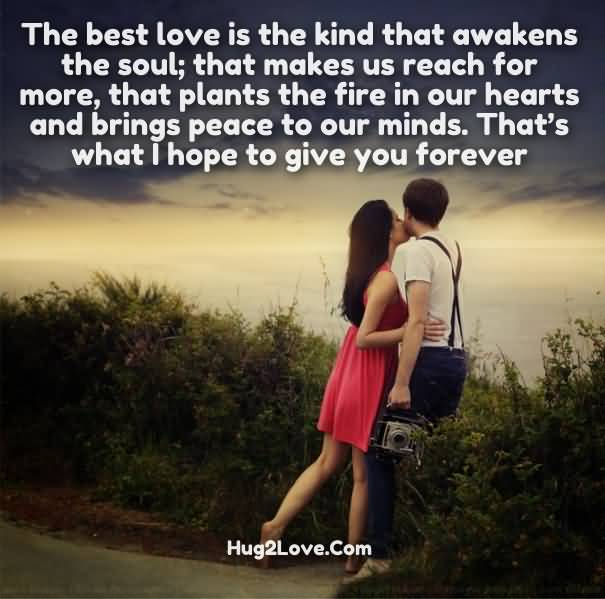 The Best Love Is The Kind That Awakens The Soul That Makes Us Reach For More That Plants The Fire In Our Hearts And Bringe Peace To Our Minds