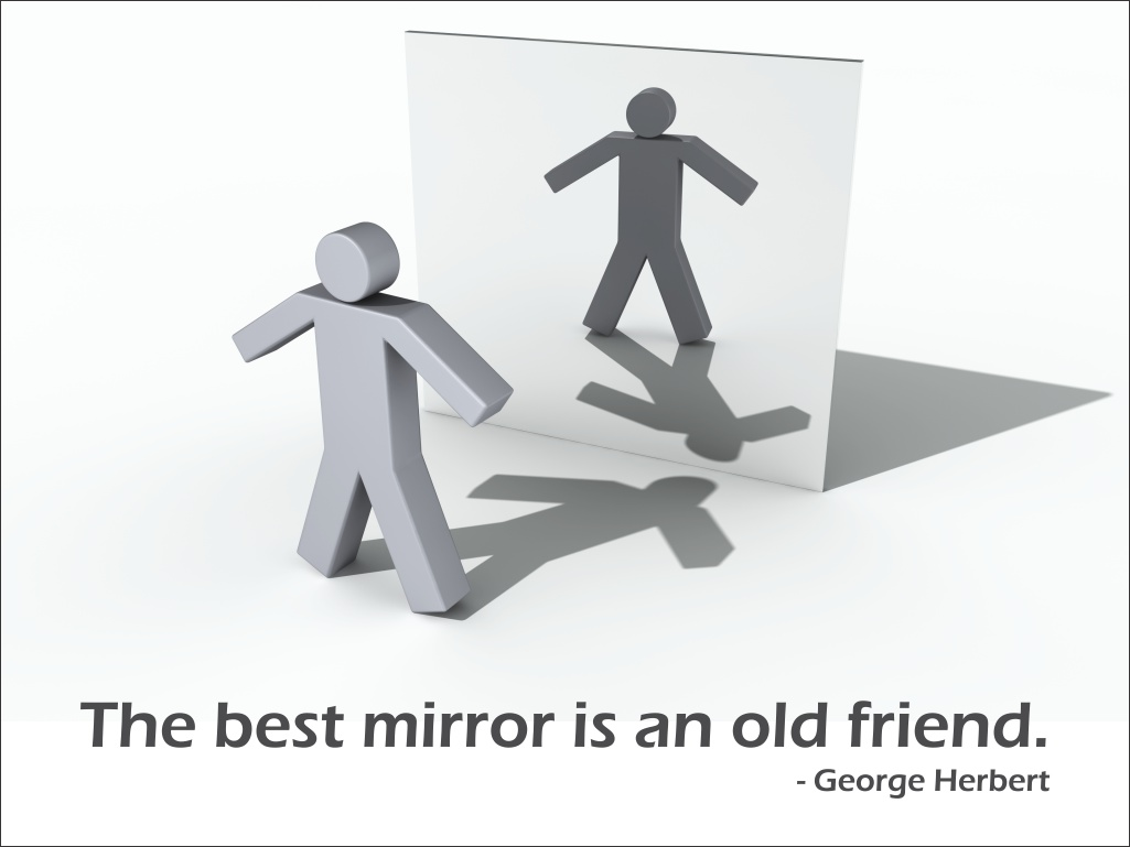 the best mirror is an old friend (george herbert)