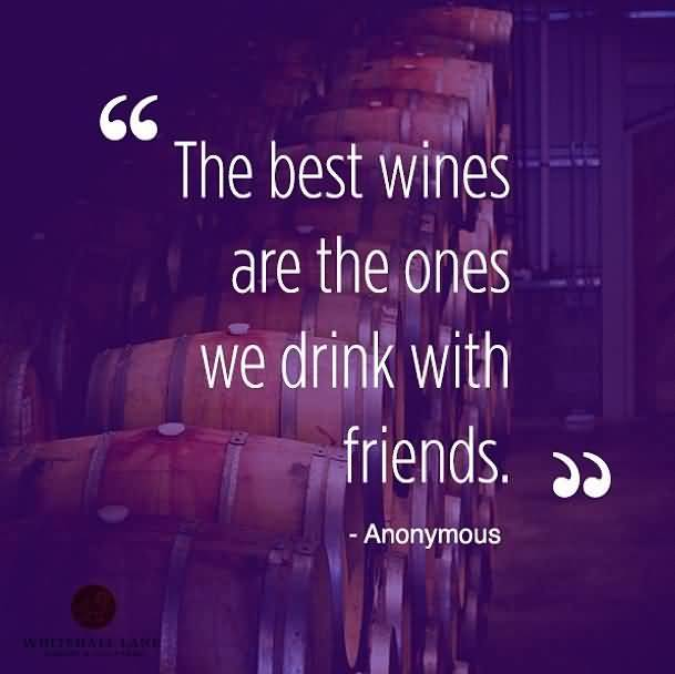 The Best Wines Are The Ones We Drink With Friends Anonymous