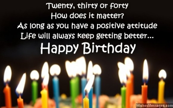 twently, thirty or forty how does it matter as long as you have a positive attitude life will always keep getting better.. happy birthday