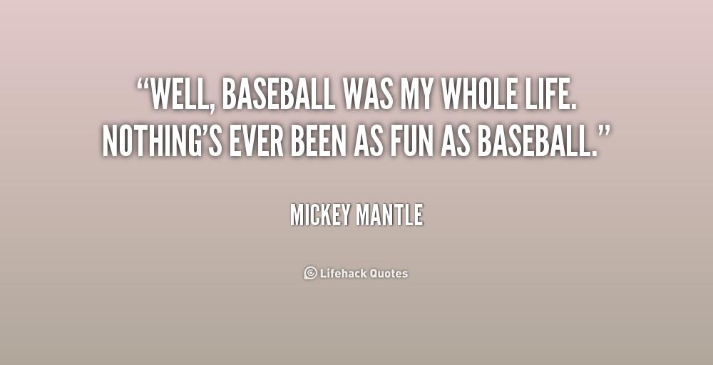 Baseball Quotes About Life Stunning  Wellbaseballwasmywholelifenothigseverbeenasfunas