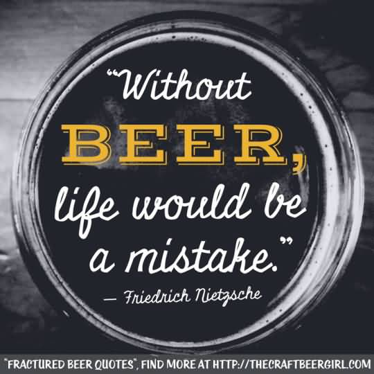 Without Beer Life Would Be Mistake Friendrich Nietzschw