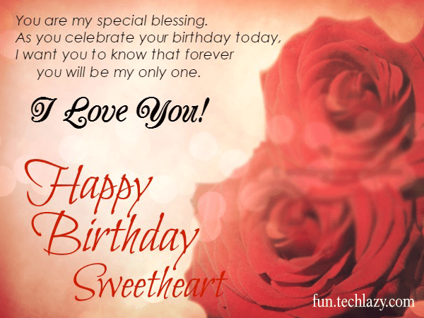 you are my special blessing as you celebrate your birthday today, i want you to know that forever you will be my only one. i love you. happy birthday sweetheart