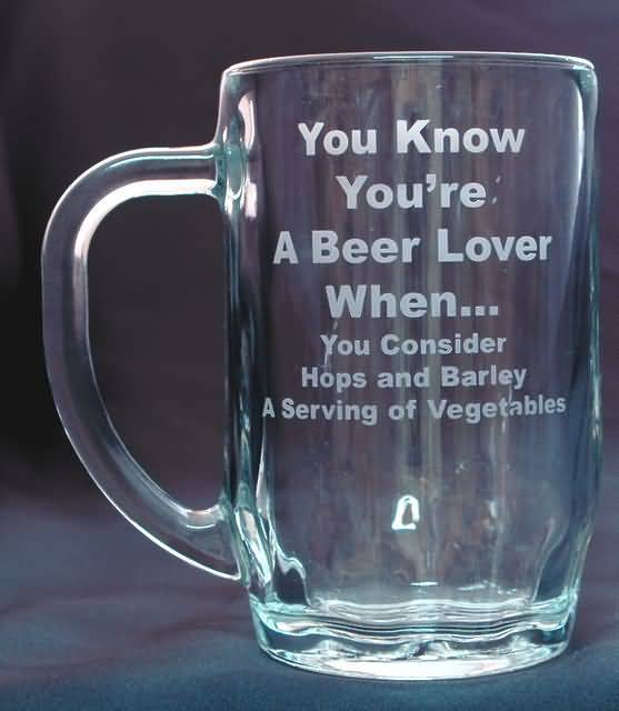You Know Youre A Beer Lover When You Consider Hops And Barley A Serving Of Vegetables