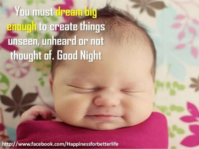You Must Dream Big Enogh To Create Things Unseen Unheard Or Not Thought Of Good Night