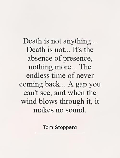 Absence Quotes Death is not anything death is not it's the absence of presence