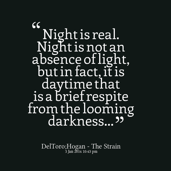 Absence Quotes Night is real night is not an absence of light but in fact it is daytime